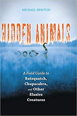 Hidden Animals : A Field Guide to Batsquatch, Chupacabra, and Other Elusive Creatures - Michael Newton
