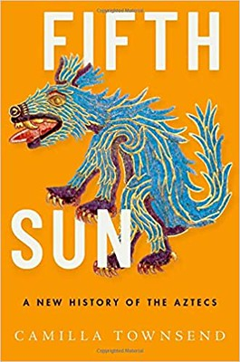 Fifth Sun : A New History of the Aztecs - Camilla Townsend