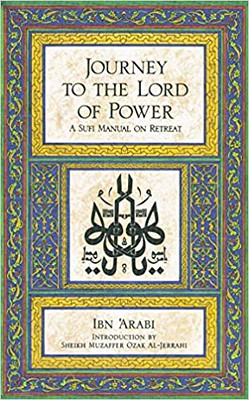 Journey to the Lord of Power: A Sufi Manual on Retreat - Ibn Arabi