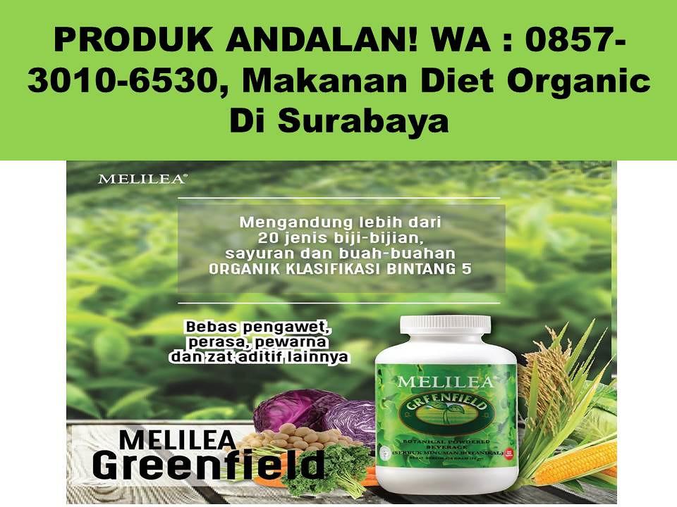 PRODUK ANDALAN! WA  0857-3010-6530, Makanan diet organic  di Surabaya