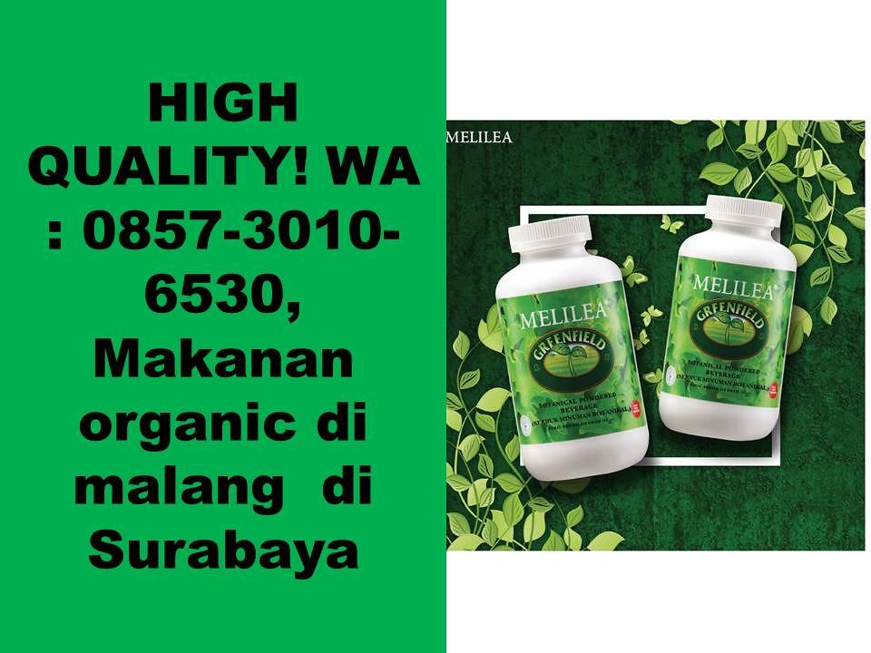 HIGH QUALITY! WA  0857-3010-6530, Makanan organic di malang  di Surabaya