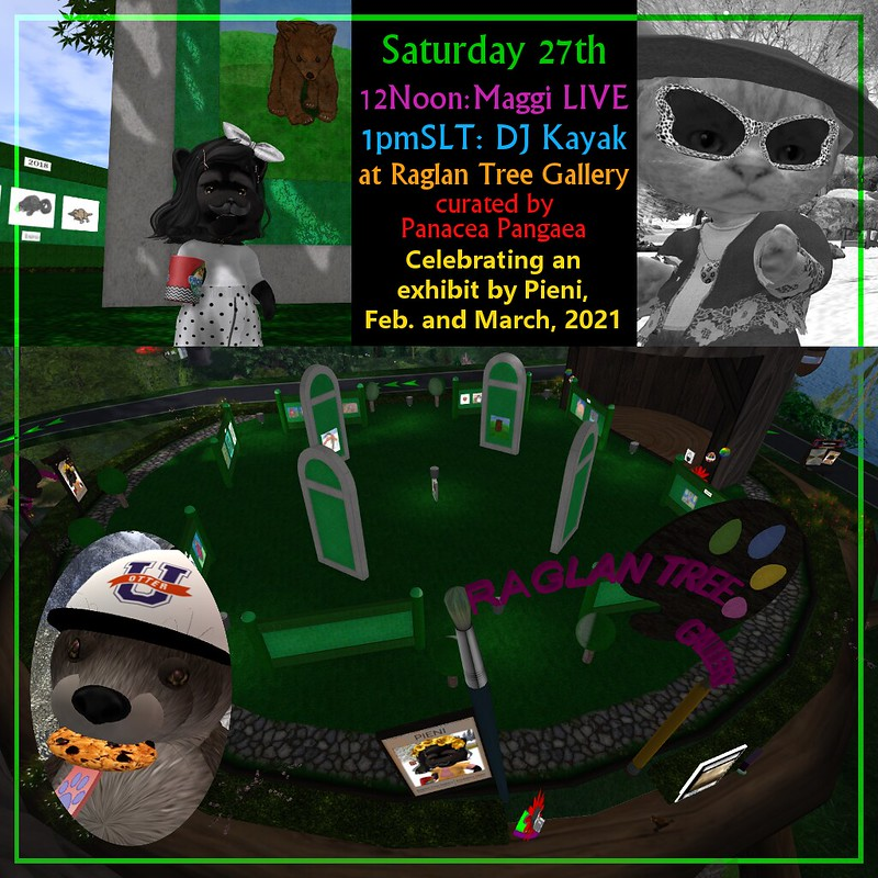 "Welcome to the event celebrating an exhibit by Pieni at the <a href=""http://maps.secondlife.com/secondlife/Raglan Shire/130/25/59"" rel=""noreferrer nofollow"">Raglan Tree Gallery</a>. (curated by Panacea Pangaea)  12Noon-1pmSLT Maggi LIVE 1pm-2pmSLT DJ Kayak"