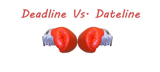 Deadline Vs. Dateline – The Common Mistakes Made