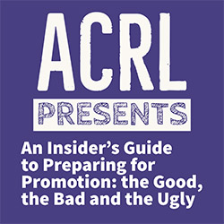 ACRL Presents Webcast: An Insider's Guide to Preparing for Promotion: The Good, the Bad and the Ugly