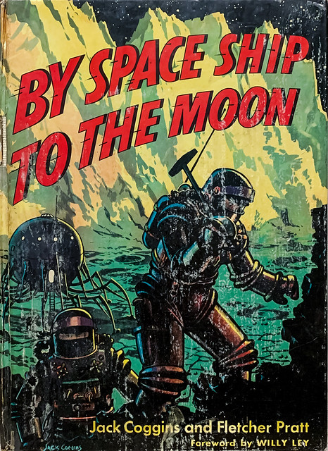 """""""By Space Ship to the Moon"""" by Jack Coggins and Fletcher Pratt. New York:  Random House, (1952).  Illustrated by Jack Coggins."""