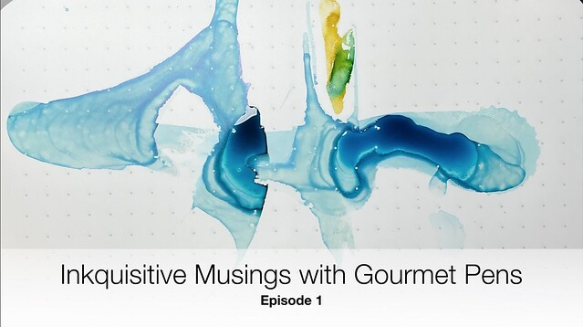 Inkquisitive Musings with Gourmet Pens Episode 1