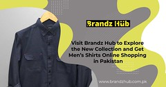 Visit BrandzHub to Explore the New Collection and Get Men's Shirts Online Shopping in Pakistan