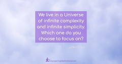 We live in a Universe of infinite complexity and infinite simplicity
