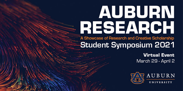 """A graphic stating: """"Auburn Research Student Symposium 2021, a showcase of research and creative scholarship. Virtual event, March 29-April 2. Auburn University."""""""