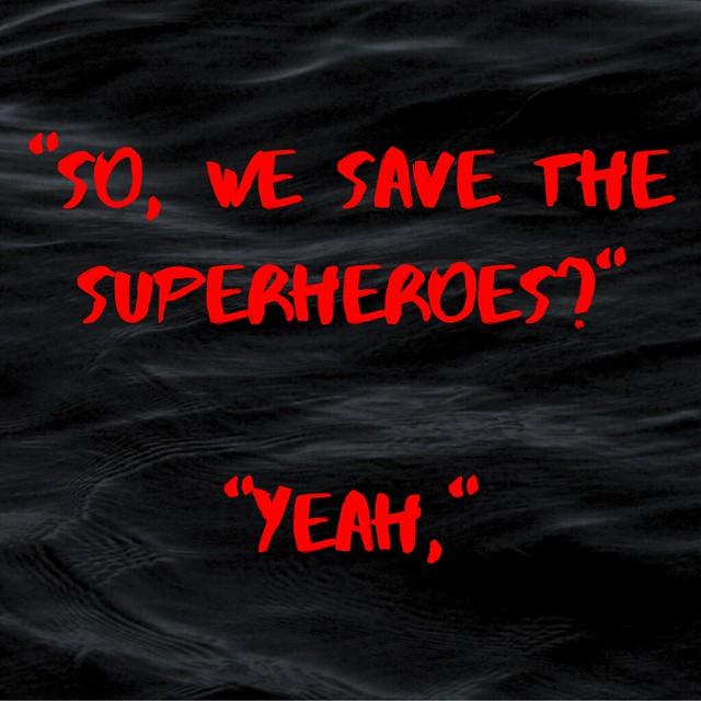 """So, we save the superheroes?"" ""Yeah,"""