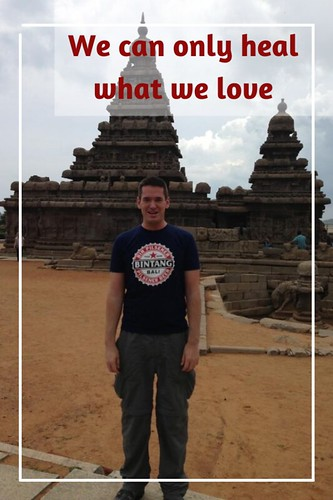 We can only heal what we love. Britt East at a temple in Chennai, India
