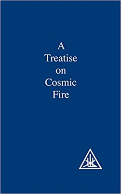 A Treatise on Cosmic Fire -  Alice A. Bailey & Djwhal Khul