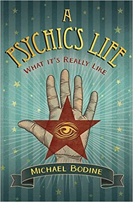 A Psychic's Life : What It's Really Like -  Michael D. Bodine