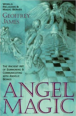 Angel Magic : The Ancient Art of Summoning and Communicating with Angelic Beings - Geoffrey James
