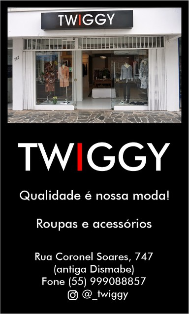 Twiggy - Qualidade é nossa moda!