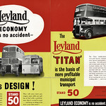 Sat, 2021-04-17 20:11 - A fine fold out supplement to the October 1952 edition of 'Bus & Coach', the trade journal, and making reference to the upcoming Commercial Motor Show at London's WEarls Court. At the time of this publicity I suspect Leyland were indeed one of the world's pre-eminent manufacturers of bus, coach and commercial vehicles. The company, formed in 1896 as the Lancashire Steam Motor Company and renamed Leyland Motors Ltd after the town of origin, had become a major player in the production of motor vehicles especially during and after WW1. They played a role in the technological developments in both chassis construction and motor engine building that occurred in the 1920s and '30s and during the WW2 they had become a huge producer in support of the war effort. The post-war years saw them busy with the growth int he economy, the replacement of war-worn bus fleets, the final replacement of most of the UK's tram systems as well as a then buoyant export market.   Leyland had started to acquire other concerns int he 1950s, such as Scammell, and by 1960 the company was to diversify into car production and by the late 1960s much of the British motor industry was to coalesce around what had been Leyland.  At the 1952 show the company was 'economy' in operation and the inset shows three chassis types - the latest development of the post-war double deck chassis, the Titan PD range as well as two of the newer single deck chassis, one usually aimed at stage services, the Tiger Cub, and the Royal Tiger aimed more at the coach market. All three came with Leyland power units. At the time of this advert you could stil have a vehicle fitted with a Leyland constructed body from the Farington Works but this aspect of the business was closed in 1954.  This side of the publicity shows a trio of 'typical' Leyland chassis and vehicles and includes OTC 738, the demonstrator Tiger Cub that appeared at the Commercial Motor Show. CCH 621 appears to be one of the 1951 Leyland PD2/3 with Leyland bodywork delivered to Trent and LOE 300 is a coach from the fleet of Jackson's. On the right is MRR 339, South Notts. 49, a PD2/12 with Leyland L27/26R body new in 1951 and part of that company's move into large scale double deck operation. Interesting that Leyland aren't promoting municipal purchases.