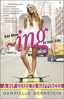 Add More Ing to Your Life A Hip Guide to Happiness - Gabrielle Bernstein