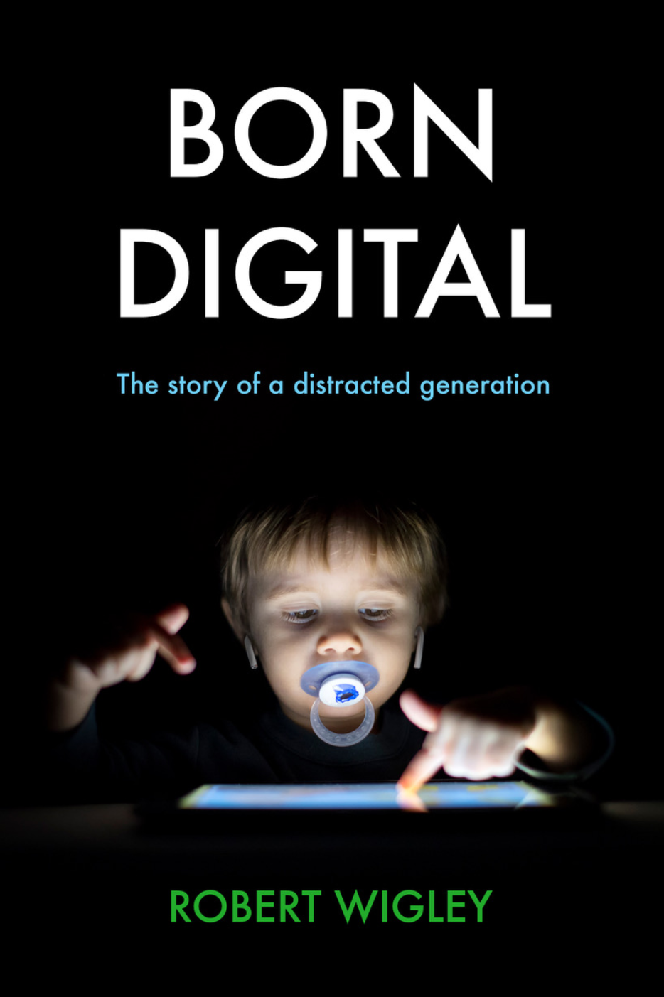 The cover of Born Digital by Robert Wigley. It shows a toddler playing with a tablet.