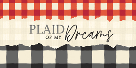 Plaid of my Dreams - COMING SOON July 2021