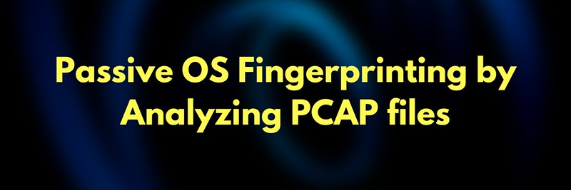 Passive Operating System Fingerprinting by Analyzing PCAP files