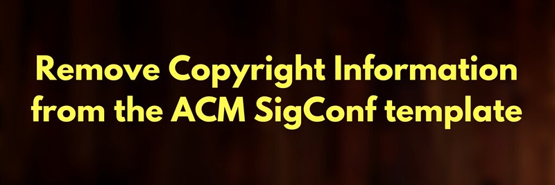 Remove Copyright Information from the ACM sigconf template