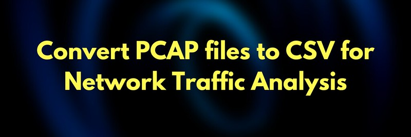 Convert PCAP files to CSV for Network Traffic Analysis