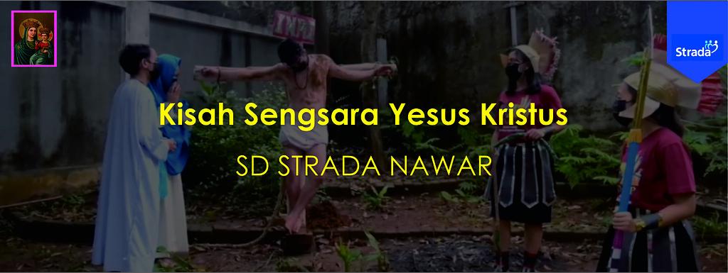 Kisah Sengsara Yesus Kristus dari SD Strada Nawar
