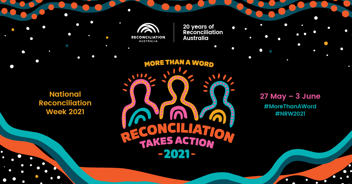 MORE THAN A WORD - RECONCILIATION TAKES ACTION 2021. National Reconciliation Week 2021