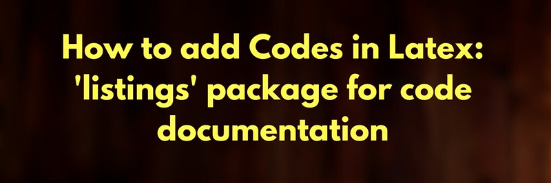 How to add Codes in Latex: listings package for code documentation