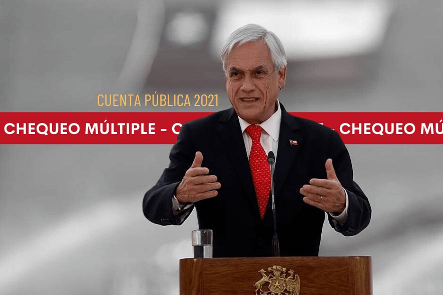 Chequeo inmediato a las afirmaciones del Presidente Piñera en la Cuenta Pública 2021