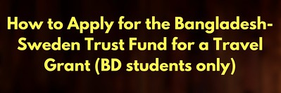 How to Apply for the Bangladesh-Sweden Trust Fund for a Travel Grant (BD students only)