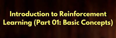 Introduction to Reinforcement Learning (Part 01: Basic Concepts)