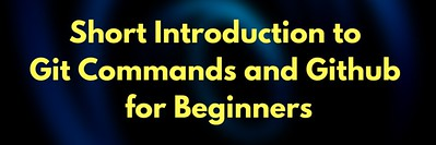 Short Introduction to Git Commands and Github for Beginners
