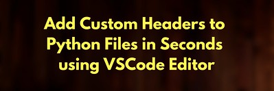 Add Custom Headers to Python Files in Seconds using VSCode Editor