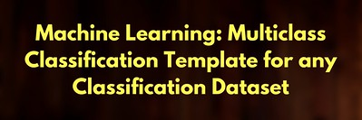 Machine Learning: Multiclass Classification Template for any Classification Dataset