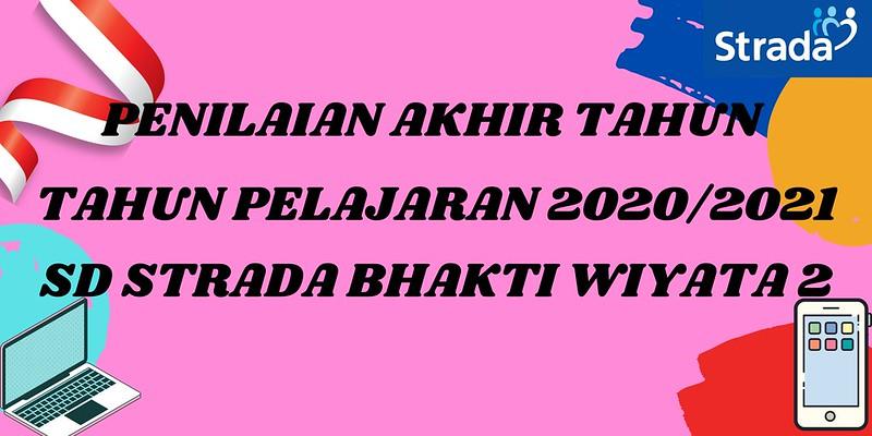 Penilaian Akhir Tahun SD Strada Bhakti Wiyata 2 Tahun Pelajaran 2020/2021