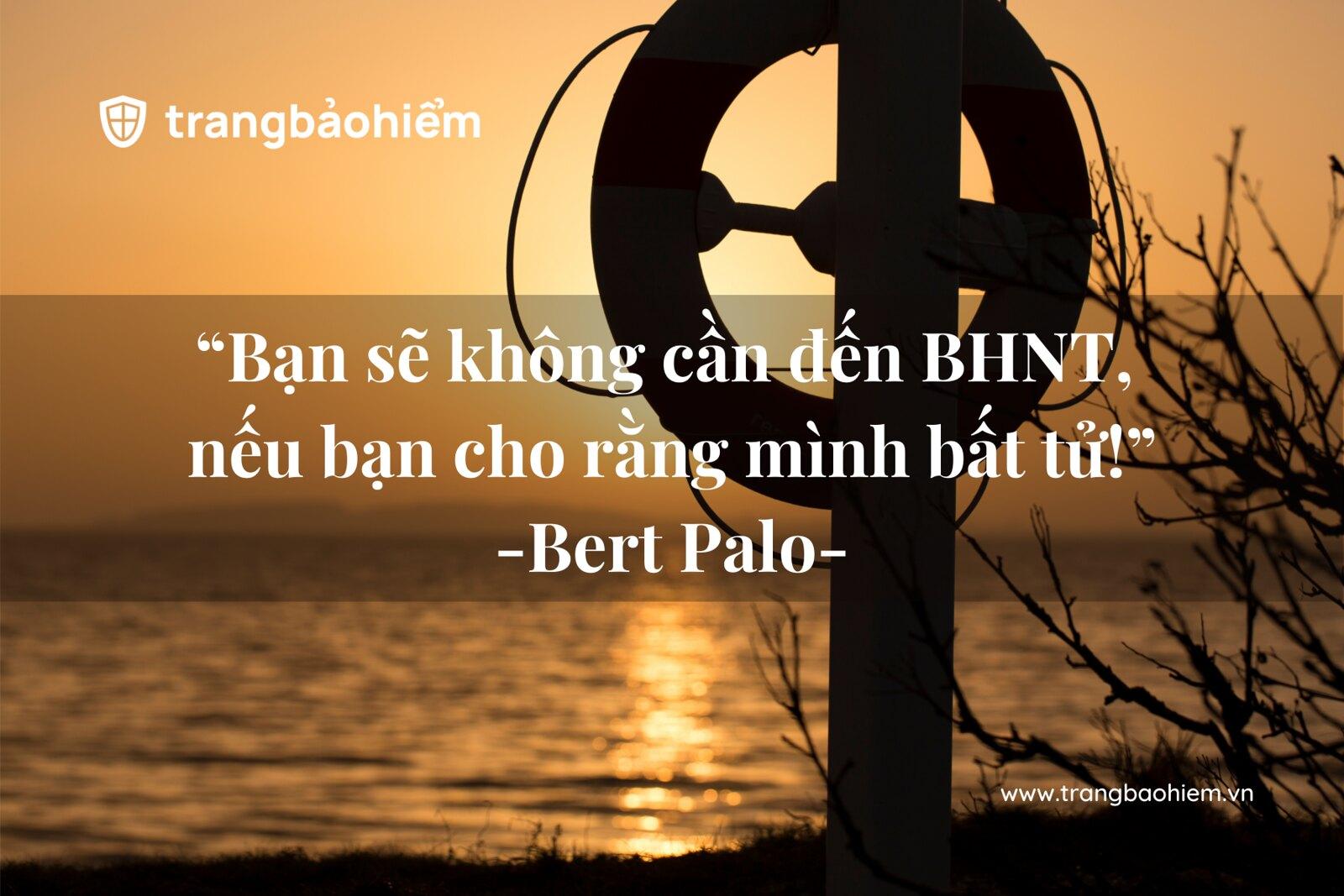 Bert Palo - Bạn sẽ không cần đến BHNT nếu bạn cho rằng mình bất tử