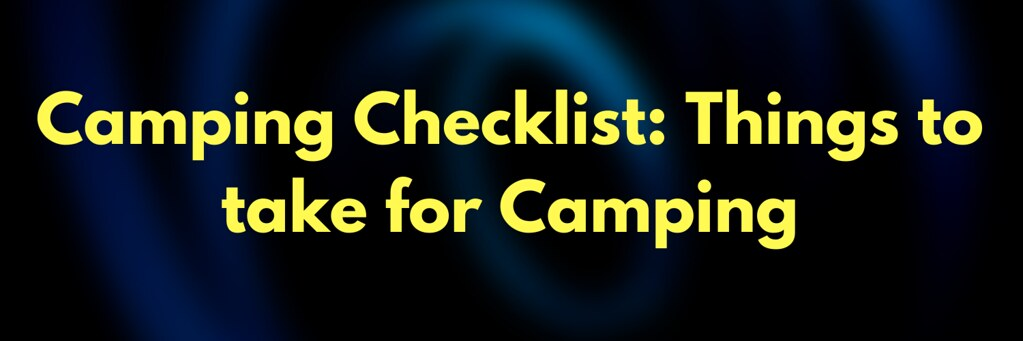 Camping Checklist: Things to take for Camping