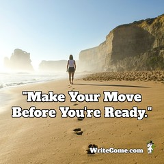 """""""Make Your Move Before You're Ready."""" #writecome #quote #writers #advice #takeaction"""