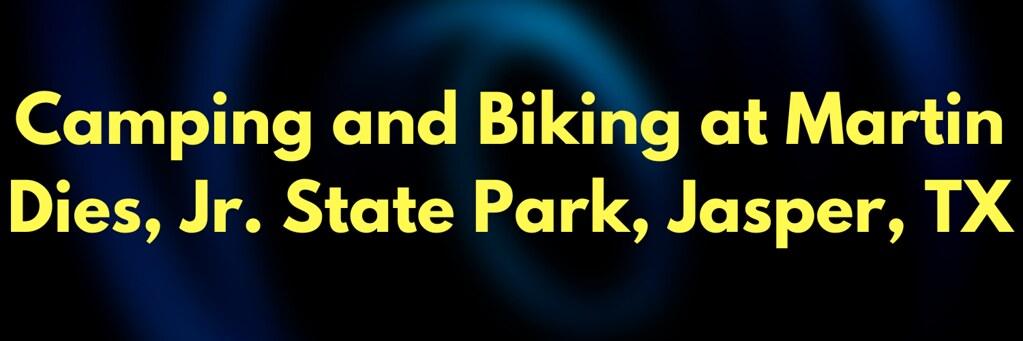 Camping and Biking at Martin Dies, Jr. State Park, Jasper, TX