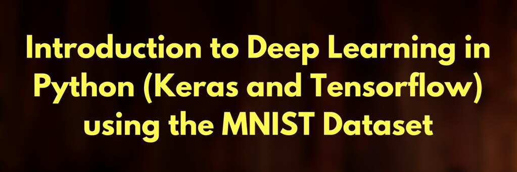 Introduction to Deep Learning in Python (Keras and Tensorflow) using the MNIST Dataset