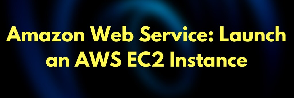 Amazon Web Service: Launch an AWS EC2 Instance