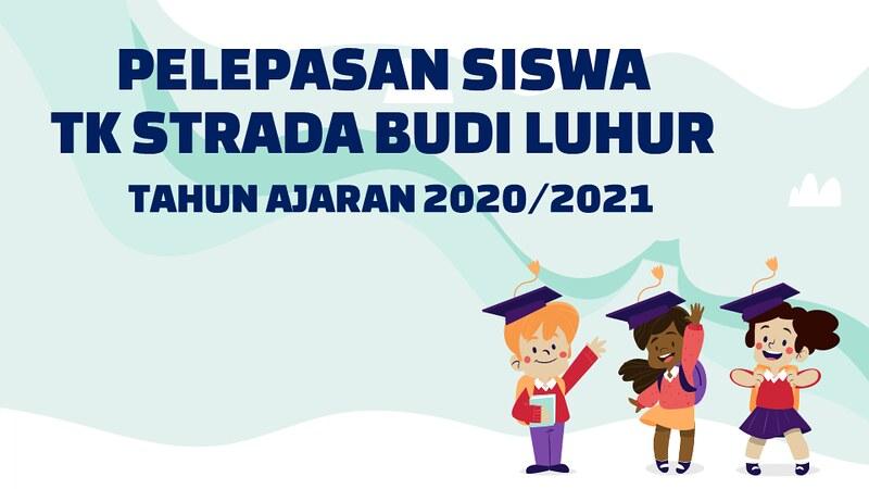 PELEPASAN SISWA TK STRADA BUDI LUHUR TAHUN AJARAN 2020/2021