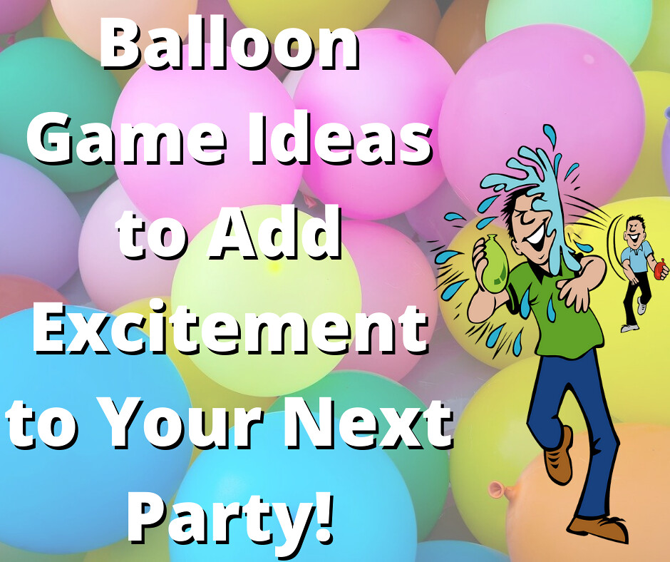 Balloon Game Ideas to Add Excitement to Your Party