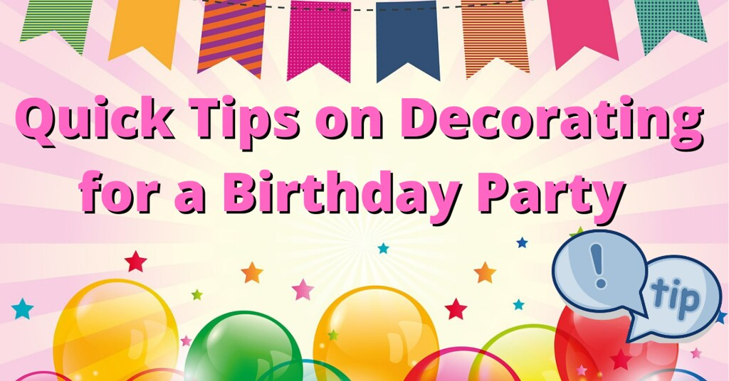 Quick Tips on Decorating for a Birthday Party