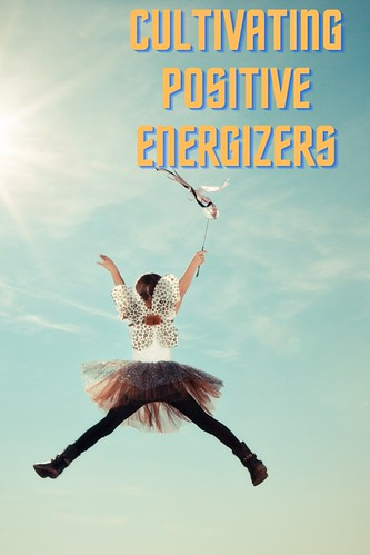 Through the Eyes of an Educator: Cultivating Positive Energizers