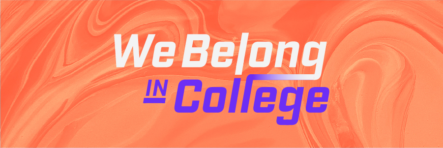 Banner for the #WeBelongInCollege Scholarship