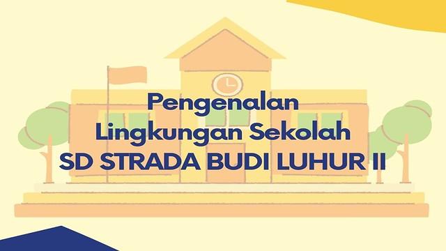 PENGENALAN LINGKUNGAN SEKOLAH  SD STRADA BUDI LUHUR II  TAHUN PELAJARAN 2021/2022