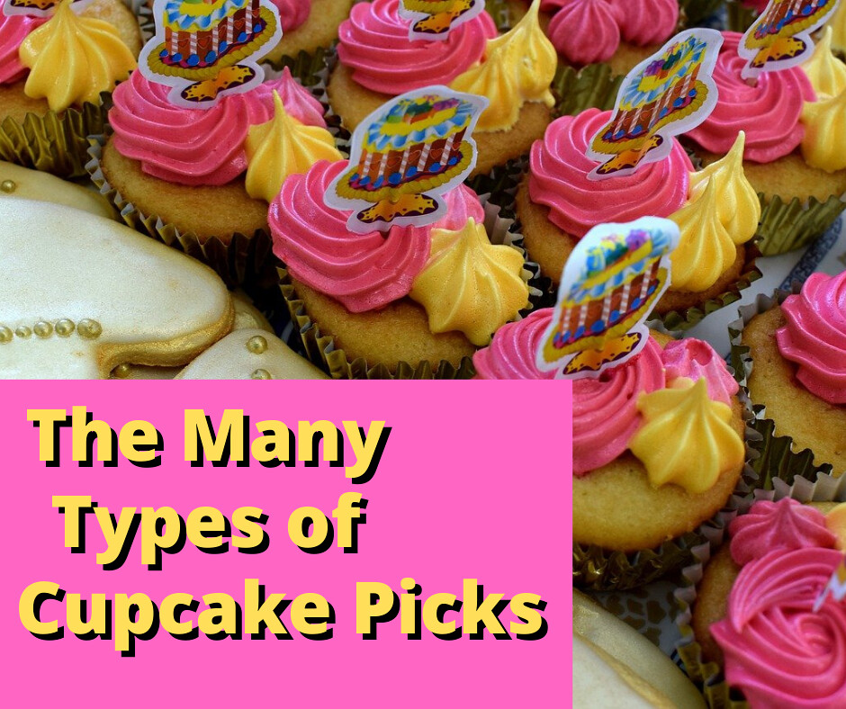 The Many types of Cupcake Picks