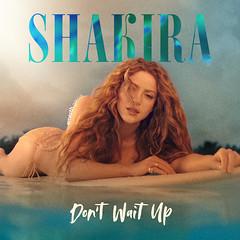 Shakira || Don't Wait Up